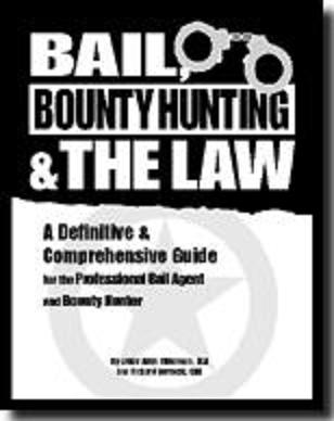BAIL, BOUNTY HUNTING AND THE LAW A definitive and comprehensive