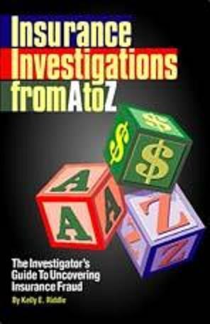 INSURANCE INVESTIGATIONS FROM A TO Z The Investigator's Guide To