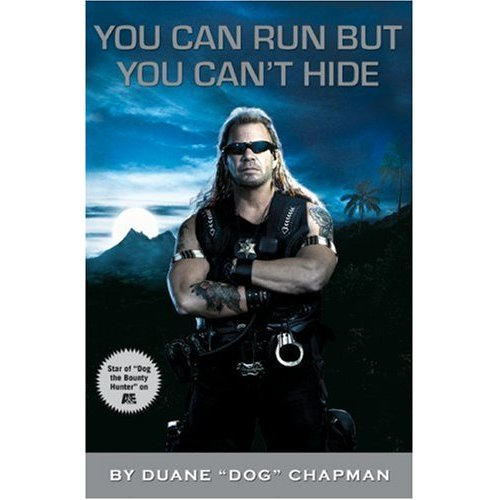 <b>You Can Run, But You Can't Hide, by Duane Dog Chapman</br>